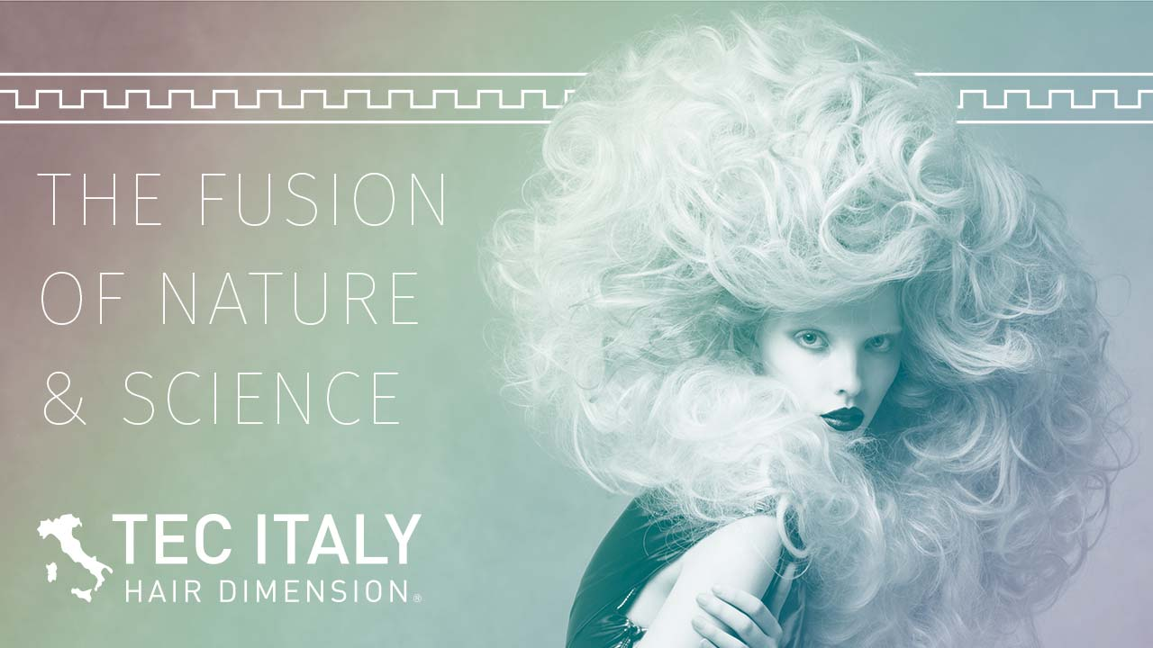 The Fusion of Nature and Science Tec Italy Hair Dimension